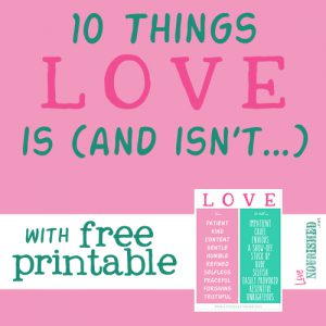 10 Things Love Is (and Isn't)… {+ free printable}
