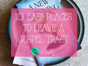 Do you struggle with handing tracts directly to people, but still want to get the gospel out there? Here are 10 easy (yet inventive) places you can leave a gospel tract...