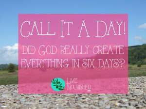 Call It A Day! Did God Really Create Everything In Six Days?