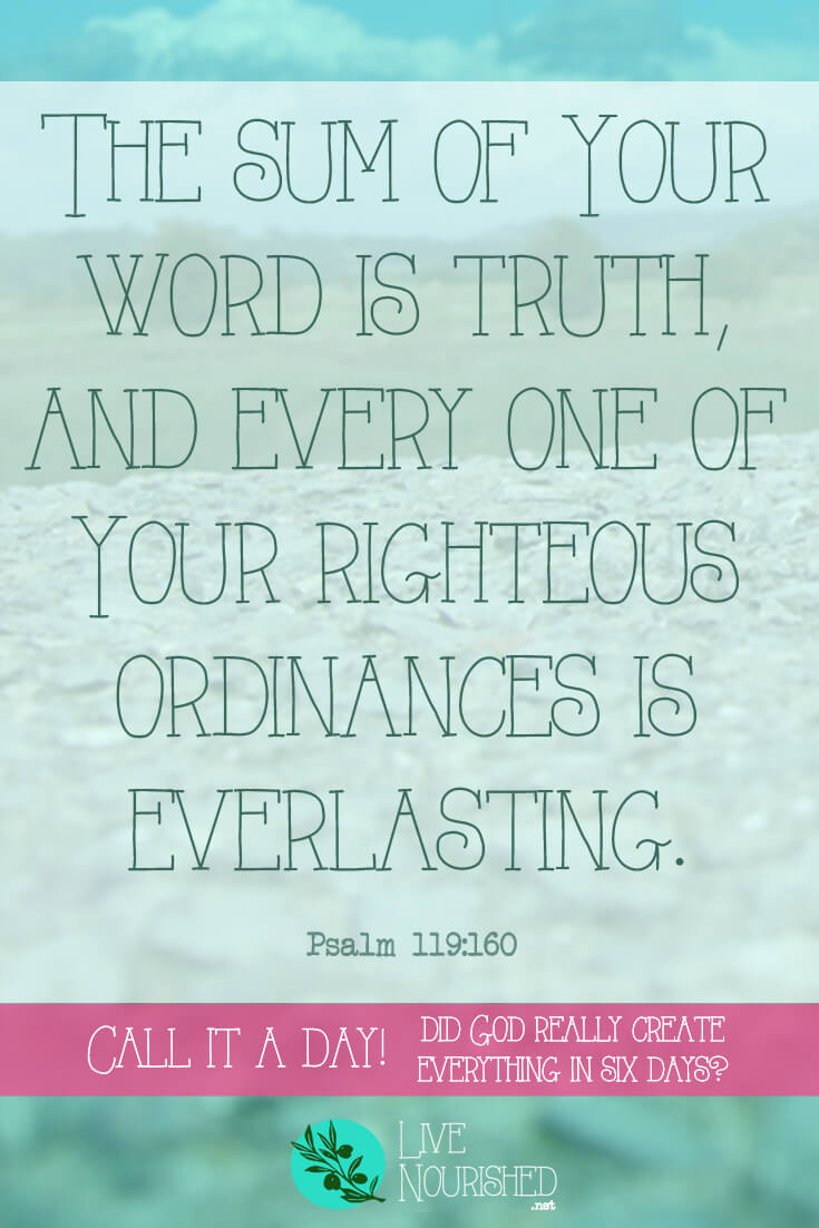 """""""The sum of Your word is truth, and every one of Your righteous ordinances is everlasting."""" (Psalm 119:160) Genesis 1 records the account of how God created theuniverse and everything in it in """"six days"""". As ongoing theories and debates continue to surround this time period, here's how we can know for sure how long each """"day"""" actuallywas..."""