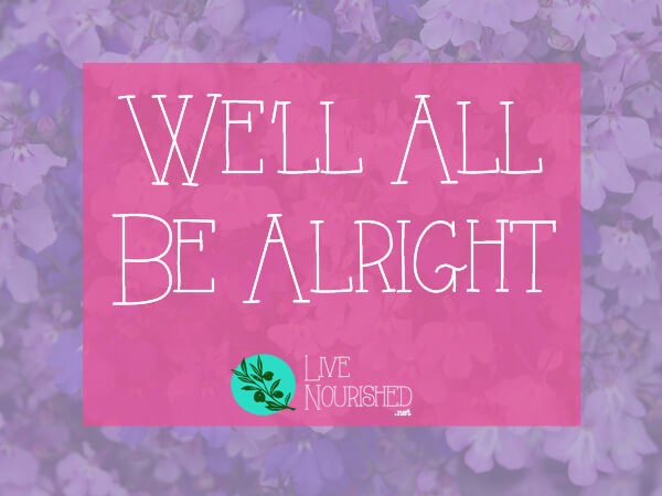 We'll All Be Alright
