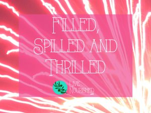 Filled, Thrilled & Spilled – Refreshment and Joy in Christ