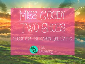 Miss Goody Two Shoes [guest post by Karen Del Tatto]