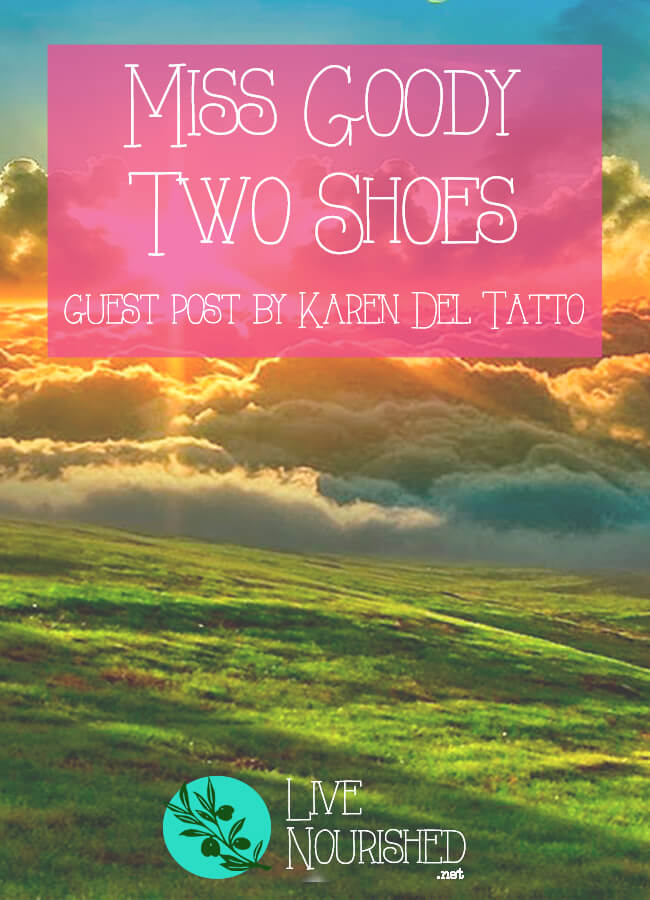 Are you a good person? Discover how Karen figured out that being a goody two shoes just isn't good enough... (Guest Post by Karen Del Tatto)
