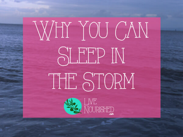 Why You Can Sleep In The Storm
