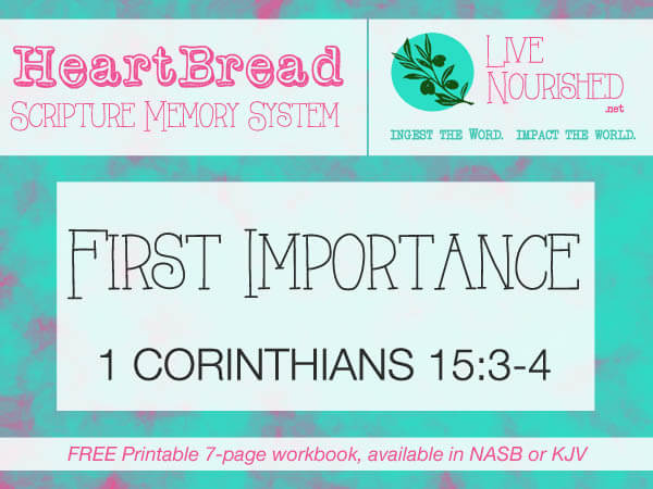 "HeartBread Scripture Memory System: Hear It, Know It, Live It. (Every Monday at LiveNourished.net) This week: ""First Importance"" (1 Corinthians 15:3-4)"