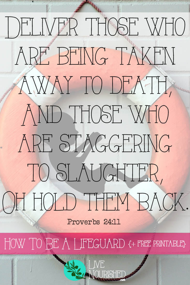 Deliver those who are being taken away to death, And those who are staggering to slaughter, Oh hold them back. { Proverbs 24:11 }