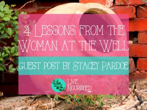 4 Lessons From The Woman At The Well {Guest Post by Stacey Pardoe}