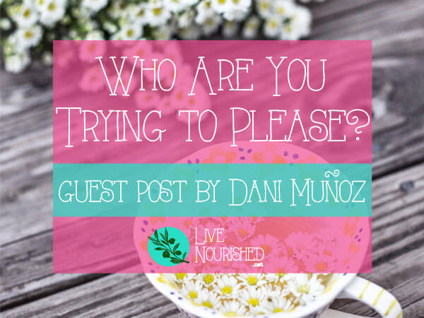 Who are you trying to please? Your answer will define your priorities and will impact your purpose and sense of peace… Guest post by Dani Muñoz