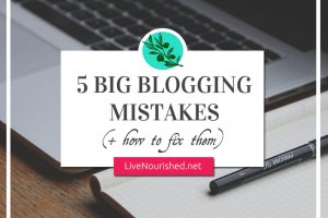 5 Big Blogging Mistakes (and How To Fix Them!)