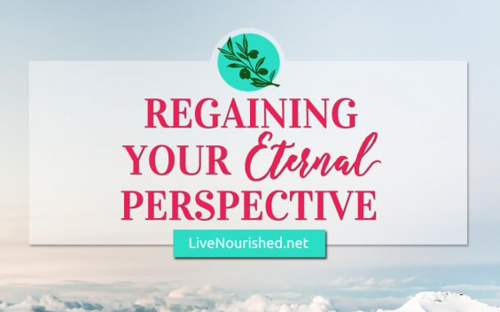 Regaining Your Eternal Perspective {Guest Post by Jessica Beck}