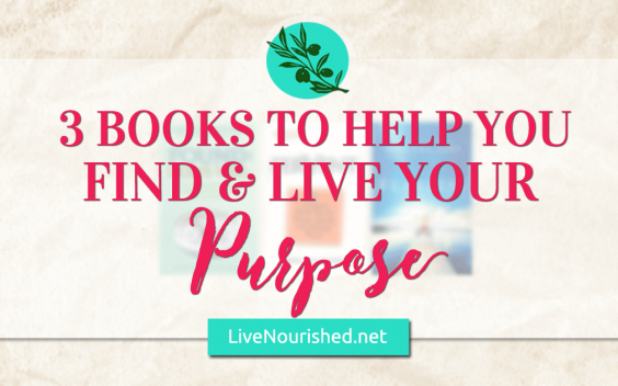 3 Books To Help You Find & Live Your Purpose