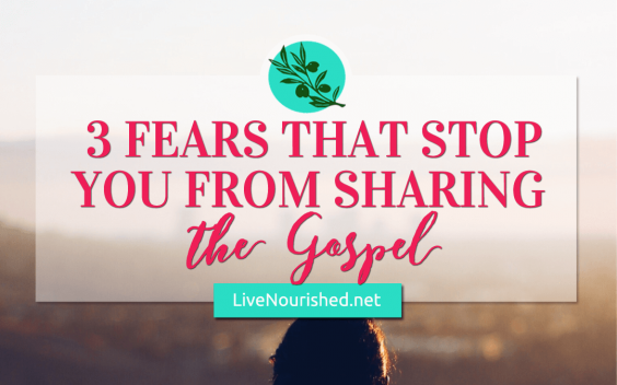 3 Fears That Stop You From Sharing The Gospel